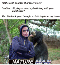 "Thank You, Bear, and Home: at the cash counter of grocery store*  Cashier Sir,do you need a plastic bag with your  purchases?  Me : No,thank you I brought a cloth bag from my home  tta  NATUREHAN <p>can i get a little kiss from the mama bear via /r/wholesomememes <a href=""https://ift.tt/2IUlTvE"">https://ift.tt/2IUlTvE</a></p>"