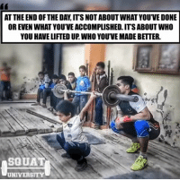 Adidas, Gym, and Memes: AT THE END OF THE DAY ITSNOTABOUT WHAT YOUVEDONE  OR EVEN WHAT YOUVEACCOMPLISHED. ITS ABOUT WHO  YOU HAVELIFTED UP WHO YOU'VE MADE BETTER.  SQUAT  UNIVERSITY It's amazing what happens when you invest your time teaching others. How will you use the knowledge you acquire in this lifetime? 🙌🏼 . This photo is of Olympian @mohamed_ehab_youssef teaching a young athlete how to lift 🏋🏽Give him a follow✅ ________________________________ Squat University is the ultimate guide to realizing the strength to which the body is capable of. The information within these pages are provided to empower you to become a master of your physical body. Through these teachings you will find what is required in order to rid yourself of pain, decrease risk for injury, and improve your strength and athletic performance. ________________________________ Squat SquatUniversity Powerlifting weightlifting crossfit training wod workout gym exercisescience fit fitfam fitness fitspo oly olympicweightlifting hookgrip nike adidas lift mobility quotes instaquote motivation motivationmonday motivated crossfitter quotestoliveby