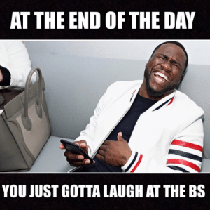 Kevin Hart Shares Meme Of Himself Laughing Off Cheating Accusations ...: AT THE END OF THE DAY  YOU JUST GOTTA LAUGH AT THE BS Kevin Hart Shares Meme Of Himself Laughing Off Cheating Accusations ...