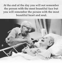 Memes, 🤖, and Most Beautiful Faces: At the end of the day you will not remember  the person with the most beautiful face but  you will remember the person with the most  beautiful heart and soul  the idealist TheGoodQuote 🌻