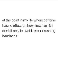 Life, Memes, and Summer: at the point in my life where caffeine  has no effect on how tired i am & i  drink it only to avoid a soul crushing  headache Iced coffee is literally my fuel for the summer 💯☕️