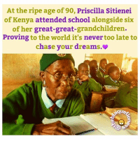 """I want to inspire children to get an education. Too many older children are not in school. They even have children themselves. They tell me they are too old. I tell them, 'Well I am at school and so should you.'"" - PriscillaSitienei 💜 Inspiration Kenya theblaquelioness: At the ripe age of 90, Priscilla Sitienei  of Kenya attended school alongside six  of her great-great-grandchildren.  Proving to the world it's never too late to  chase your dream  quel. ""I want to inspire children to get an education. Too many older children are not in school. They even have children themselves. They tell me they are too old. I tell them, 'Well I am at school and so should you.'"" - PriscillaSitienei 💜 Inspiration Kenya theblaquelioness"