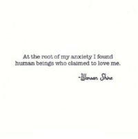 Love, Anxiety, and Http: At the root of my anxiety I found  human beings who claimed to love me.  llaman Shine http://iglovequotes.net/