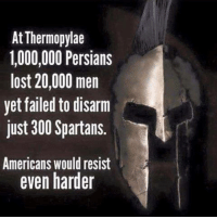 Memes, Lost, and Cold: At Thermopylae  1,000,000 Persians  lost 20,000 men  yet failed to disarm  just 300 Spartans.  Americans would resist  even harder Will you be one of the 300 Spartans? Cold Dead Hands