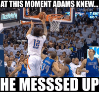 AT THIS MOMENTADAMS KNEW  T-SHI  405  SPALDING  @NBAMEMES  ADAMS  DALIA  HE MESSSEDUP When Adams knew...he messed up. #Thunder Nation