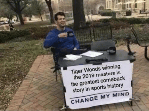 Does this top 28-3?: at  Tiger Woods winning  the 2019 masters is  the greatest comebaclk  story in sports history  CHANGE MY MIND Does this top 28-3?