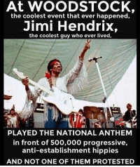 merica usa america: At WOODSTOCK  the coolest event that ever happened,  Jimi Hendrix,  the coolest guy who ever lived,  廬A  PLAYED THE NATIONAL ANTHEM  in front of 500,000 progressive,  anti-establishment hippies  AND NOT ONE OF THEM PROTESTED merica usa america