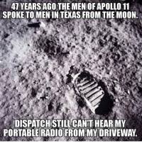 Memes, Apollo, and 🤖: AT YEARS AGO THE MEN OF APOLLO 11  SPOKE TO MENIN TEXAS FROM THE MOON.  DISPATCH STILLCANTHEARMY  PORTABLE RADIO FROM MY DRIVEWAY Lol RealWorldProblems @police_pics