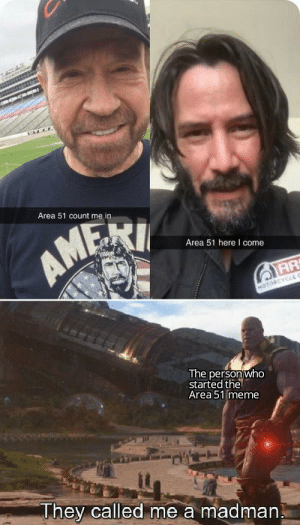 Meme, Reddit, and Area 51: ATAR  Area 51 count me in  AMEA  Area 51 here I come  MOTORCYCL C  The person who  started the  Area 51 meme  They called me a madman Well... That escalated quickly.