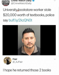 Books, Crime, and Funny: ATC Crime Watch Daily  BAILYCrimeWatchDaily  Universityubookstore worker stole  $20,000 worth of textbooks, police  say buff.ly/2kzQNOt  Flair  @_AJFlair  I hope he returned those 2 books 😂😂😂