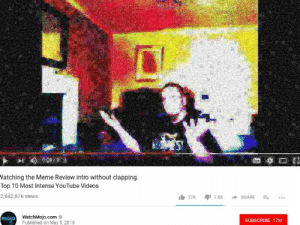 🅱️ardcore stuff: atching the Meme Review intro without clapping  Top 10 Most Intense YouTube Videos  2,842,876 views  白32K aji 1.8K → SHARE -...  WatchMojo.com  Published on May 9, 2018  molo  SUBSCRIBE 17M 🅱️ardcore stuff