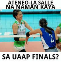 Volleyball, Filipino (Language), and La Salle: ATENEO-LA SALLE  NA NAMAN KAYA  SA UAAP FINALS? For the sixth straight year, do you think Ateneo and La Salle will meet again in the finals or the remaining teams have other plans in mind?