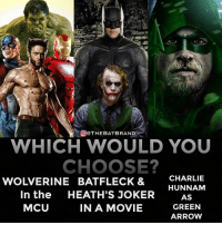 If you could only choose one which would it be?: ATHEBATBRAND  WHICH WOULD YOU  CHOOSE?  HEATH'S JOKER  CHARLIIE  HUNNAM  AS  GREEN  ARROW  WOLVERINE BATFLECK &  In the  MCU  IN A MOVIE If you could only choose one which would it be?