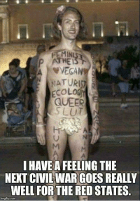 red state: ATHEI  A VVEGANT  ECOLOGY  QUEER  SLUT  I HAVE A FEELING THE  NEXT CIVILWARGOESREALLY  WELL FOR THE RED STATES  img flip com