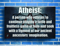 fruitless: Atheist.  Aperson who refuses to -T  continue playing a futile and  fruitless game of hide and seek  with a figment of our ancient  ancestors imagination.
