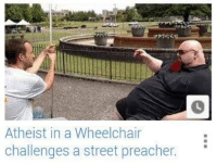 WHEN AN UNSTOPPABLE FORCE MEETS AN IMMOVABLE OBJECT: Atheist in a Wheelchair  challenges a street preacher. WHEN AN UNSTOPPABLE FORCE MEETS AN IMMOVABLE OBJECT