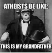 Post by: https://twitter.com/BenNehemiah: ATHEISTS BE LIKE:  THIS IS MY GRANDFATHER Post by: https://twitter.com/BenNehemiah