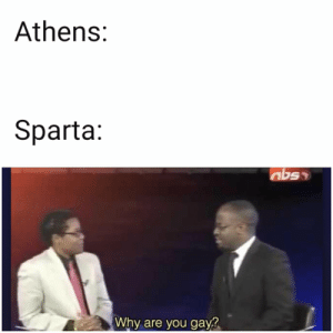 Ancient Greece in a nutshell https://t.co/6vigBhIE32: Athens:  Sparta:  Why are you gay? Ancient Greece in a nutshell https://t.co/6vigBhIE32