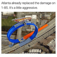 Af, Lit, and Memes: Atlanta already replaced the damage on  1-85. It's a little aggressive  Heels I-85 was lit af no lie