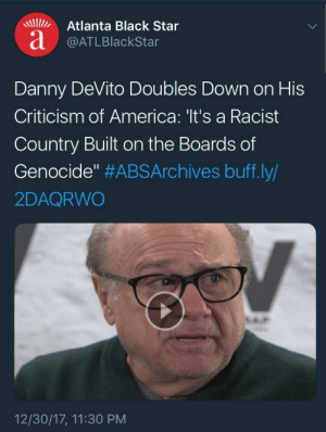 "poetry-protest-pornography:  guerillacupid: comrade danny  And this is why we love Danny DeVito : Atlanta Black Star  a @ATLBlackStar  Danny DeVito Doubles Down on His  Criticism of America: 'It's a Racist  Country Built on the Boards of  Genocide"" #ABSArchives buff.ly/  2DAQRWO  12/30/17, 11:30 PM poetry-protest-pornography:  guerillacupid: comrade danny  And this is why we love Danny DeVito"