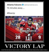 Atlanta Falcons, Nfl, and Patriotic: Atlanta Falcons  @Atlanta Falcons  15 minutes away....  #Rise Up  3RD QUARTER  FALCONS  PATRIOTS  28  SUPER DOWL  ATLANTA FALCONS  SIN BROTHERHOOD  VICTORY LAP  NOMATTER HOW G00DYOU THINK YOU HAVE IT,YOU REONLY 15 MINUTES AWAY FROM SHITTING YOURSELF IN PUBLIC. Happy #TBT Falcons 😃  Credit - Kevin Kyle
