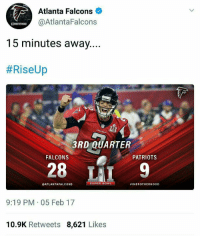 Atlanta Falcons, Memes, and Patriotic: Atlanta Falcons  @AtlantaFalcons  15 minutes away...  #RiseUp  3RD QUARTER  FALCONS  PATRIOTS  28 LAI9  ATLANTAFALCONS  #1NBROTHERHOOD  9:19 PM 05 Feb 17  10.9K Retweets 8,621 Likes In honor of Falcons week #tbt https://t.co/5CBzTUzUfZ