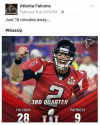 Atlanta Falcons, Memes, and Patriotic: Atlanta Falcons  February 5 at 9:19 PM  NBROTHERH000  Just 15 minutes away...  #RiseUp  3RD QUARTER  FALCONS  PATRIOTS  2B ThrowbackThursday