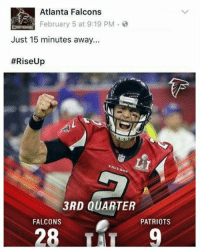 Atlanta Falcons, Fall, and Patriotic: Atlanta Falcons  February 5 at 9:19 PM  NBROTHERH000  Just 15 minutes away...  #Rise Up  FALL  3RD QUARTER  FALCONS  PATRIOTS  28 Throwback Thursday https://t.co/6HLiImIgiN