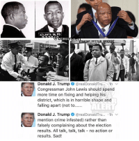 "Crime, Memes, and Atlanta: ATLANTA GA PD  EDMUNn UTUS  BRIDGE  Donald J. Trump  areal DonaldTru... 1h v  Congressman John Lewis should spend  more time on fixing and helping his  district, which is in horrible shape and  falling apart (not to......  ALERT  Donald J. Trump  @real Donald Tru... 1h  mention crime infested) rather than  falsely complaining about the election  results. All talk, talk, talk no action or  results. Sad! DonaldTrump says congressman and civil rights leader JohnLewis is ""all talk, no action"""