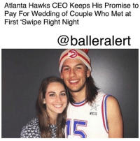 "Atlanta Hawks, Love, and Memes: Atlanta Hawks CEO Keeps His Promise to  Pay For Wedding of Couple Who Met at  First 'Swipe Right Night  @balleralert  NYCIS  10 Atlanta Hawks CEO Keeps His Promise to Pay For Wedding of Couple Who Met at First 'Swipe Right Night' - blogged by @MsJennyb ⠀⠀⠀⠀⠀⠀⠀⠀⠀ ⠀⠀⠀⠀⠀⠀⠀⠀⠀ In 2015, the AtlantaHawks hosted its first annual ""Swipe Right Night"" to encourage fans to use Tinder during the game. At the event, fans Avery Armstrong and Ben McCleskey had their first date, sparking an instant love connection. Three months later, the two returned to the Philips Arena for the playoffs. ⠀⠀⠀⠀⠀⠀⠀⠀⠀ ⠀⠀⠀⠀⠀⠀⠀⠀⠀ About nine months, after learning of the longevity of the couple's relationship, the team's CEO, SteveKoonin, offered to host and pay for their wedding if they decided to take it there. ⠀⠀⠀⠀⠀⠀⠀⠀⠀ ⠀⠀⠀⠀⠀⠀⠀⠀⠀ ""My treat,"" Koonin said. ⠀⠀⠀⠀⠀⠀⠀⠀⠀ ⠀⠀⠀⠀⠀⠀⠀⠀⠀ Now, two years after the first annual Tinder event that brought the couple together, the two have now turned into three, and they're ready to tie the knot. Armstrong took to Twitter to remind the team about the promise Koonin made the year before, writing ""Hey @ATLHawks remember when you said you'd pay for mine + @BMccleskeyNRP wedding? Well the 3 of us are ready-we hope the offer still stands."" ⠀⠀⠀⠀⠀⠀⠀⠀⠀ ⠀⠀⠀⠀⠀⠀⠀⠀⠀ Lucky for the happy couple, Koonin is a man of his word. ⠀⠀⠀⠀⠀⠀⠀⠀⠀ ⠀⠀⠀⠀⠀⠀⠀⠀⠀ ""Avery and Ben: We are super excited for how your relationship has grown since you met at our first Swipe Right Night, and I will absolutely make good on my promise for the Hawks to host your wedding. We can't wait to start making plans and meet your new little one."""