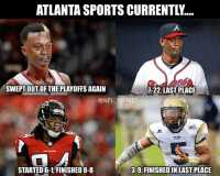 atLLLLLLLL: ATLANTA SPORTS CURRENTL....  SWEPT OUT OF THE PLAYOFFS AGAIN  7-22, LAST PLACE  @NFL MEMES  TECH  STARTED 6-1, FINISHED 8-8  3-9, FINISHED IN LAST PLACE atLLLLLLLL