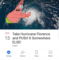 Hurricane: Atlantic  ocean  SEP Take Hurricane Florence  13 and PUSH It Somewhere  ELSE!  Public  Going  Share  Save  More
