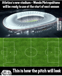 Memes, When You See It, and Atletico: Atletico' new stadium Wanda Metropolitano  will be ready touse at the start ofnext season  WANDA  This is how the pitch willlook When you see it... 😂 Follow @iamtrollfutbol