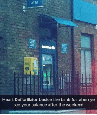 Bank, Heart, and The Weekend: ATM  AED  Heart Defibrillator beside the bank for when ye  see your balance after the weekend Defo need one after this weekend😂 @banter.things