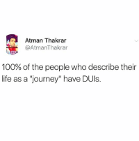 "Anaconda, Journey, and Life: Atman Thakrar  @AtmanThakrar  100% of the people who describe their  life as a ""journey"" have DUls Every single last one of them. livelaughlove"