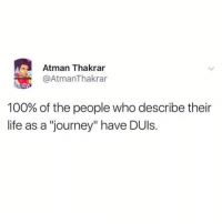 "So basically everyone in The Bachelor franchise?: Atman Thakrar  @AtmanThakrar  100% of the people who describe their  life as a ""journey"" have DUls. So basically everyone in The Bachelor franchise?"