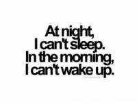 Life, Depression, and Quotes: Atnight,  lcan't sleep  In the moming.  Icantwake up. Depressing Quotes 365 Depression Quotes and Sayings About Depression life sayings 47