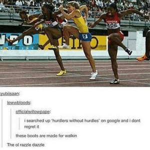 Hurdlers without hurdles: ATOYOTA  isearched up 'hurdlers without hrdles on google and i dont  regret it  these boots are made for walkin  The ol razzle dazzle Hurdlers without hurdles