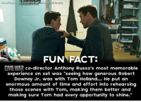 """Books, Facts, and Memes: att  book.com/MdrvelCine  dUnivelse  FUN FACT:  CIVIL MAR co-director Anthony Russo's most memorable  experience on set was """"seeing how generous Robert  Downey Jr. was with Tom Holland...  He put an  enormous amount of time and effort into rehearsing  those scenes with Tom, making them better and  making sure Tom had every opportunity to shine."""" Robert Downey Jr. is a class act.  (Brian)"""