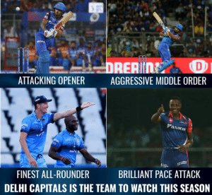 Memes, Squad, and Good: ATTACKING OPENER  AGGRESSIVE MIDDLE ORDER  DAIKIN  BRILLIANT PACE ATTACK  FINEST ALL-ROUNDER  DELHI CAPITALS IS THE TEAM TO WATCH THIS SEASON Delhi Capitals have a good squad this season.