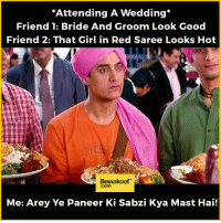 "Memes, 🤖, and Red: ""Attending A Wedding  Friend 1: Bride And Groom Look Good  Friend 2: That Girl in Red Saree Looks Hot  Bewakoof  Com  Me: Arey Ye Paneer Ki Sabzi Kya Mast Hai! When food is the only thing you care about :p   — Products shown:  I Don't Talk Much Oneplus 3 Phone Case,  NO SHAVE FOREVER Longline T-Shirt and  Varsity Maroon Fullsleeve T-Shirt."