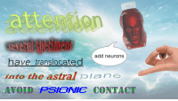 neurons: attentien  add neurons  have translocated  into the astral plane  AVOID PSIONIC CONTACT