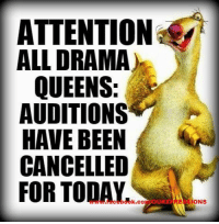 Drama Meme: ATTENTION  ALL DRAMA  QUEENS  AUDITIONS  Y  HAVE BEEN  CANCELLED  FOR TODAY  IONS