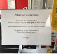 """Ewwww 😳😳: Attention Customers.  Due to hot and humid weather,  We are no longer accepting """"boob, jock or sock"""" money  Questionable moist notes & coins will also be declined.  We apologise for any inconvenience,  But actually, it's quite gross.  Thank you.  Myer Ewwww 😳😳"""