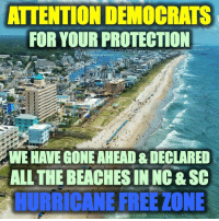Free, All The, and Gone: ATTENTION DEMOCRATS  FOR YOUR PROTECTION  WE HAVE GONE AHEAD & DECLARED  ALL THE BEACHES IN NG &SC  RİCANE FREE ZONE Your welcome.