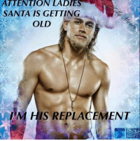 Sexy Santas are funny, too: ATTENTION  LADIES  SANTA IS GETTING  OLD  M HIS REPLACEMENT Sexy Santas are funny, too