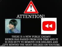 youtube.com, Army, and Time: ATTENTION!  THERE IS A NEW PUBLIC ENEMY!  BIEBER HAS PASSED FROM OUR TIME AND IT  IS OUR DUTY TO REMOVE OUR DISLIKES AND  nVE REWIND THE MOST DISLIKES ON YOUTUBE.  imgfl