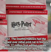 I wish the Harry Potter books had been released once I was reading them but at the same time I'm so glad the whole series was out because I read them all one after another! Qotd - When did you start Harry Potter? Carina Mae x Fc - 86.6k @maelovesbooks @carinapotter: ATTENTIONMUGGLES DO NOT DELIVER OR 0PEN BEFORE JULY 21!  ATTENTIONMUGGLES DO NOT DELIVEROROPEN BEFORE JULY 21!  AND THE  DEATHLY HALLows  552. The DeathlyHallows had the  highest ever initial print run in,history.  with 12 million first edition copies  released at midnight on July 210 2007 I wish the Harry Potter books had been released once I was reading them but at the same time I'm so glad the whole series was out because I read them all one after another! Qotd - When did you start Harry Potter? Carina Mae x Fc - 86.6k @maelovesbooks @carinapotter