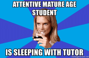 ATTENTIVE MATURE AGE STUDENT IS SLEEPING WITH TUTOR - Middle Class ...: ATTENTIVE MATUREAGE  STUDENT  IS SLEEPING WITH TUTOR  memegenerator.net ATTENTIVE MATURE AGE STUDENT IS SLEEPING WITH TUTOR - Middle Class ...