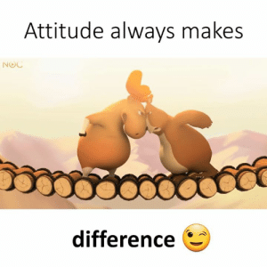 Memes, Attitude, and 🤖: Attitude always makes  NOC  difference 6-
